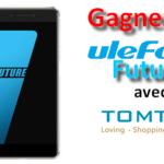 Gagnez un Ulefone Future avec Tomtop et Chinandroid (Tirage au sort…et le gagnant est????)